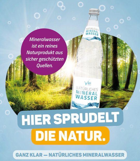 Ganz klar – natürliches Mineralwasser. Hier sprudelt die Natur.